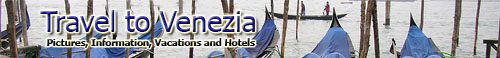 Travel to Venezia (Venice) Italy - Picture Gallery, Hotels, Information, Maps
